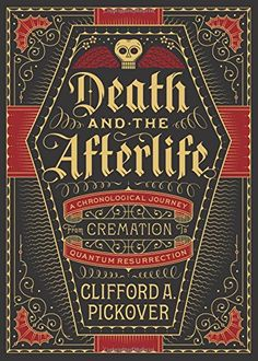Death and the Afterlife: A Chronological Journey, from Cremation to Quantum Resurrection by Clifford A. Pickover http://www.amazon.com/dp/1454914343/ref=cm_sw_r_pi_dp_ia0ewb0ZNMRV8