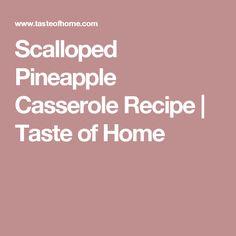Scalloped Pineapple Casserole Recipe | Taste of Home