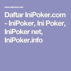 Daftar IniPoker.com - IniPoker, Ini Poker, IniPoker net, IniPoker.info