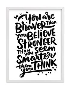 """""""Braver Stronger Smarter"""" - Limited Edition Art Print by Laura Bolter Design in beautiful frame options and a variety of sizes. Art Wall Kids, Home Wall Art, Art For Kids, Quote Prints, Wall Art Prints, Artist Signatures, Typography, Lettering, Empowering Quotes"""