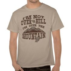 Im Not Over The Hill Mountain T Shirts Birthday Gift For Him