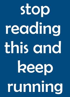 funny marathon sign~stop reading this and keep running