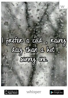 I prefer a cold , rainy day than a hot , sunny one.