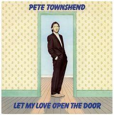 """""""Let My Love Open The Door"""" - Pete Townshend"""