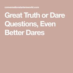 Great Truth or Dare Questions, Even Better Dares Fun Dares, Truth Or Truth Questions, Truth And Dare, Play, Games, Gaming, Plays, Game, Toys