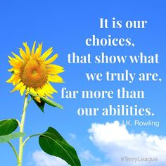 """It is our choices t"