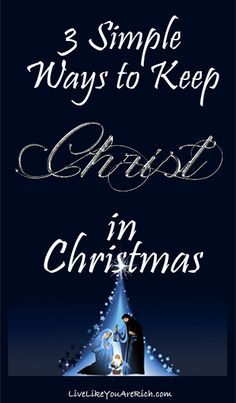 3 Simple Ways to Keep Christ in Christmas-all of these tips are great.