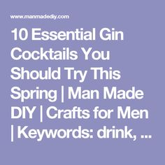 10 Essential Gin Cocktails You Should Try This Spring | Man Made DIY  |  Crafts for Men | Keywords: drink, cocktail, spring, gin