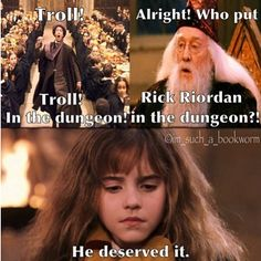 Rick Riordan is a troll. And, yes Hermione, he DOES deserve it lol