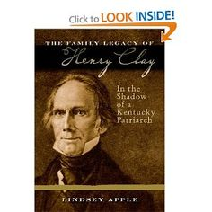 Lindsey Apple's biography of the Henry Clay family and their legacy