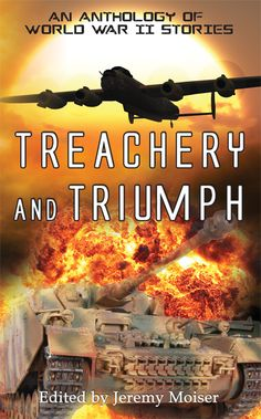 Treachery and Triumph - An Anthology of World War II Stories - The stories in this Anthology give a vivid insight, through a fascinating mixture of history, reminiscence and fiction, into life during WWII: for those at the front, those left behind, the young, the old in the twilight of their years, lovers, spouses, families; Britons, Germans, Irish, Kenyans, French, eastern Europeans and Americans.