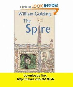 Spire (9780571225460) William Golding , ISBN-10: 0571225462  , ISBN-13: 978-0571225460 ,  , tutorials , pdf , ebook , torrent , downloads , rapidshare , filesonic , hotfile , megaupload , fileserve