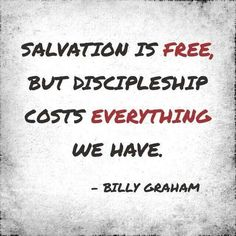 """Salvation is free, but discipleship will cost you your life."" - 'Are You a Disciple of Jesus Christ? Faith Quotes, Bible Quotes, Biblical Quotes, Christian Quotes, Christian Life, Christian Devotions, Billy Graham Quotes, Great Quotes, Inspirational Quotes"