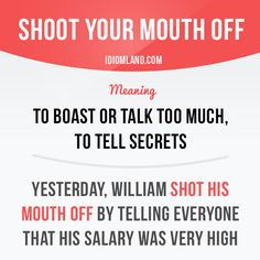 """""""Shoot your mouth off"""" means """"to boast or talk too much, to tell secrets"""". Example: Yesterday, William shot his mouth off by telling everyone that his salary was very high. Learning English can be fun! Visit our website: learzing.com #idiom #idioms #saying #sayings #phrase #phrases #expression #expressions #english #englishlanguage #learnenglish #studyenglish #language #vocabulary #dictionary #grammar #efl #esl #tesl #tefl #toefl #ielts #toeic #englishlearning #vocab #wordoftheday #phraseo"""