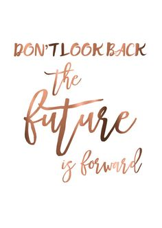 The future is forward ~