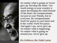 Dalai Lama: be compassionate. Never give up. Buddhist Wisdom, Buddhist Quotes, Buddha Buddhism, Dalai Lama, Mahatma Gandhi, Osho, William Shakespeare, Never Give Up Quotes, Frases