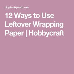 12 Ways to Use Leftover Wrapping Paper | Hobbycraft