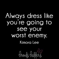 Always dress like you're going to see your worst enemy. #fashion #KimoraLee #qotd #Quotes