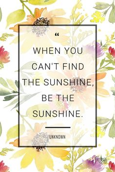 """75 Short Quotes - """"When you can't find the sunshine, be the sunshine. Wisdom Quotes, Quotes To Live By, Life Quotes, Quotes Quotes, Happiness Quotes, Change Quotes, Success Quotes, Happy End, Are You Happy"""