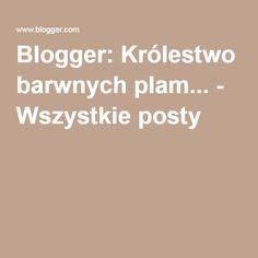Blogger: Królestwo barwnych plam... - Wszystkie posty