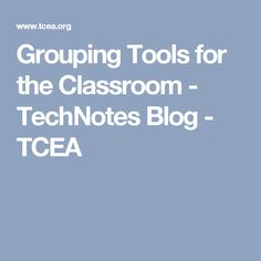 Grouping Tools for the Classroom - TechNotes Blog - TCEA