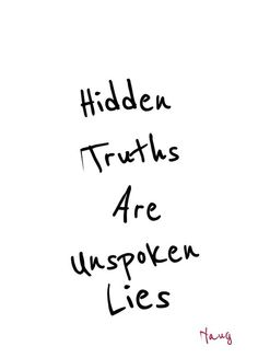 Hidden Truths are unspoken lies.... lies... lies.... You should be use to it!!!