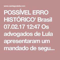 """POSSÍVEL ERRO HISTÓRICO'  Brasil 07.02.17 12:47 Os advogados de Lula apresentaram um mandado de segurança ao STF pedindo que a corte corrija """"possível erro histórico"""" ao suspender a nomeação do petista para a Casa Civil de Janete."""
