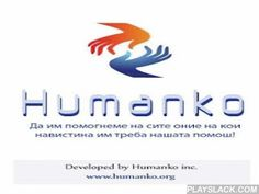Humanko  Android App - playslack.com , Humanko is an aggregator of calls for help dedicated for the citizens and associations in Macedonia.Since 2012 Humanko is the only platform that brings technology and humanity together and enables its users an easy, quick and reliable wayfor donations to where it is mostly needed.The application is available for all the citizens who consider humanity as an important part of their lives.Humanko enables:- A preview of all the current calls for help (every…