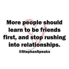 Take your time and build a foundation of friendship first.
