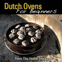 Choosing, Seasoning And Caring For Your Dutch Oven - good for Todd to learn so he can cook while we camp ;p