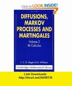 Diffusions, Markov Processes and Martingales Volume 2, It Calculus (Cambridge Mathematical Library) (9780521775939) L. C. G. Rogers, David Williams , ISBN-10: 0521775930  , ISBN-13: 978-0521775939 ,  , tutorials , pdf , ebook , torrent , downloads , rapidshare , filesonic , hotfile , megaupload , fileserve