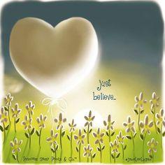 Just believe... -Jane Lee Logan