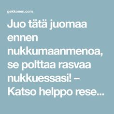 Juo tätä juomaa ennen nukkumaanmenoa, se polttaa rasvaa nukkuessasi! – Katso helppo resepti! Body Care, Health And Beauty, Recipies, Good Food, Food And Drink, Health Fitness, Good Things, Healthy Recipes, Healthy Food