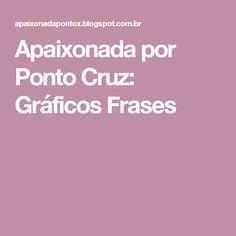 Apaixonada por Ponto Cruz: Gráficos Frases