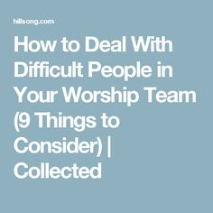 How to Deal With Difficult People in Your Worship Team (9 Things to Consider) | Collected