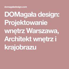 DOMagała design: Projektowanie wnętrz Warszawa, Architekt wnętrz i krajobrazu