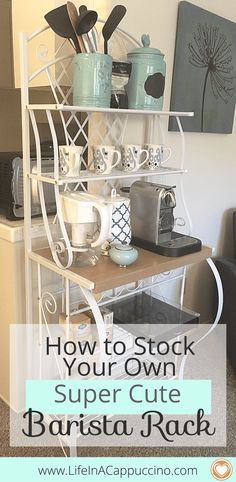 Kitchen Organization Ideas | Coffee Makers - Stock Your Own Barista Rack www.lifeinacappuccino.com bakers rack ideas