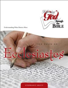 WANT YOUR LIFE TO COUNT? Wonder how to escape the fears & inadequacies you face? Discover how to make your eternity intentional & LIVE for WHAT MATTERS MOST thru this 6 week study at Solomon's feet! ECCLESIASTES:Understanding What Matters Most (Following God Discipleship) (Following God Through the Bible Series) by Stephanie Shott http://www.amazon.com/dp/0899570240/ref=cm_sw_r_pi_dp_W9KDub1WGTBR5