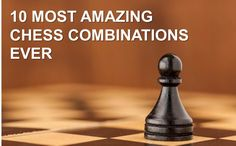 10 most amazing chess combinations ever