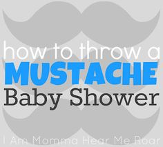 How To Throw a Mustache Baby Shower! OMG! YES! Spike (although she's already here, will be getting one!)