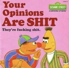 Keep them to yourself, they are fucking terrible Stupid Funny Memes, Funny Relatable Memes, Haha Funny, Hilarious, Reaction Pictures, Funny Pictures, Growing Up Book, Sesame Street Memes, Response Memes