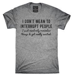I Don't Mean To Interrupt People I Just Randomly Rememer Things Shirt, Hoodies, Tanktops