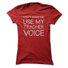 Dont Make Me Use My Teacher Voice T Shirt - A funny T shirt for teachers. (Teacher Tshirts)