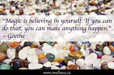 """Magic is believing in yourself. If you can do that, you can make anything happen."" ~ Goethe"