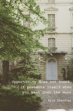 Opportunity doesn't knock