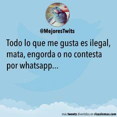 Todo lo que me gusta es ilegal, mata, engorda o no contesta por whatsapp...