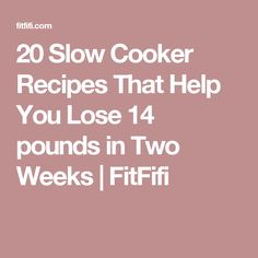 20 Slow Cooker Recipes That Help You Lose 14 pounds in Two Weeks | FitFifi