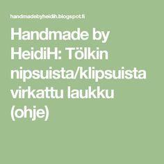 Handmade by HeidiH: Tölkin nipsuista/klipsuista virkattu laukku (ohje)