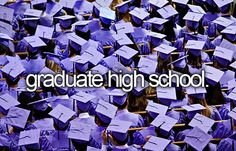 Graduate High School. # Before I Die # Bucket List Hopefully I will graduate May 23rd, 2013!! Let's hope I pass Senior Year with flying colors <3 <3