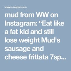 "mud from WW on Instagram: ""Eat like a fat kid and still lose weight Mud's sausage and cheese frittata 7sp for the whole damn plate. 2 eggs, (4sp) 3/4 cup water 2…"" • Instagram"